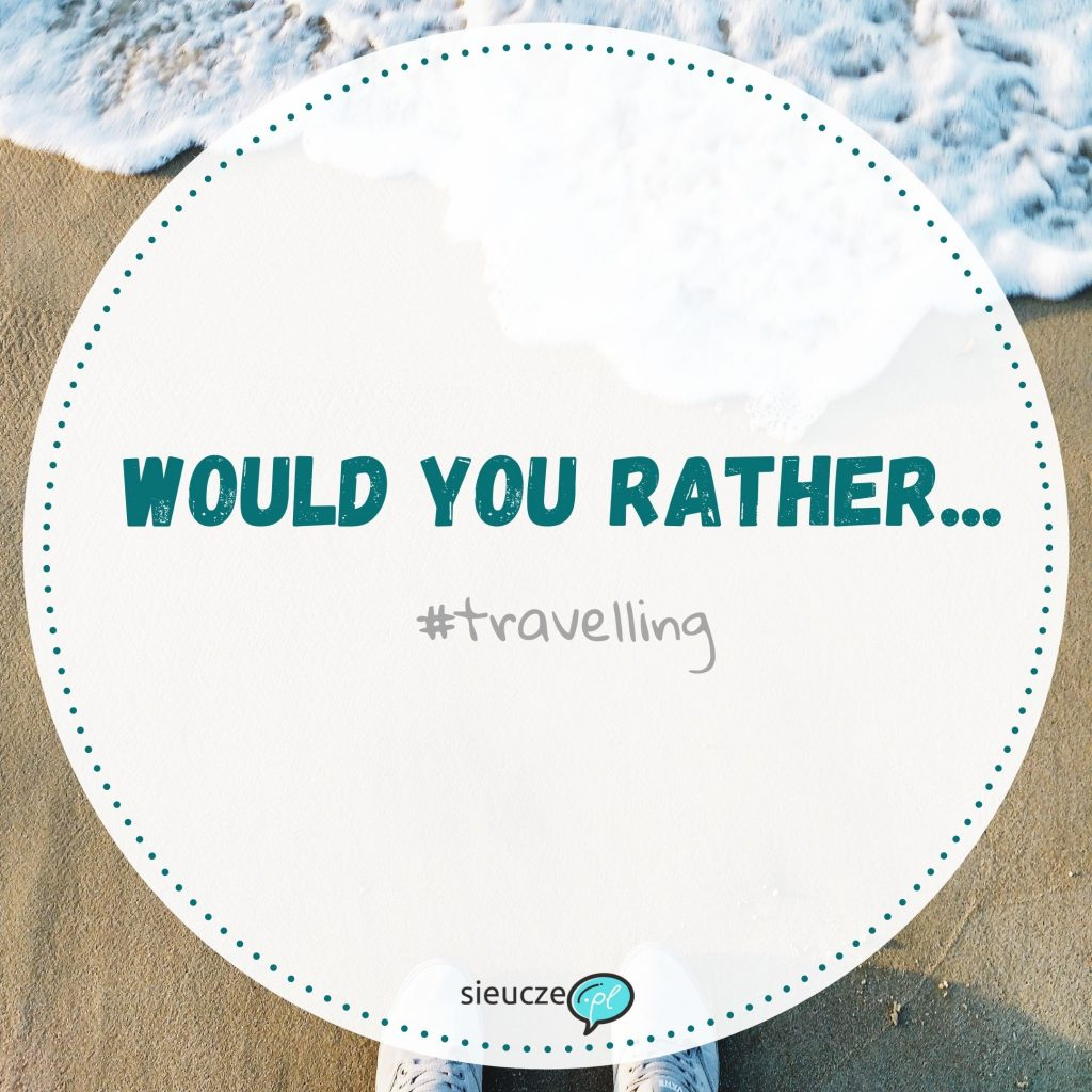 Would you rather...? #travelling